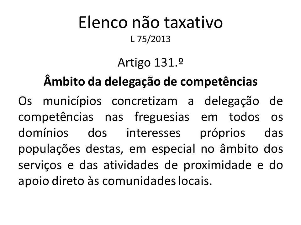 Elenco não taxativo L 75/2013 Artigo 131.º Âmbito da delegação de competências Os municípios concretizam a delegação de competências nas freguesias em