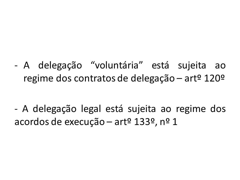 A natureza dos contratos de delegação São contratos interadministrativos (artº 120º, nº 1) Consequências: a)São constitutivos de direitos e obrigações; b)Resultam de um acordo de vontades; c)Estão sujeitos ao contencioso contratual;
