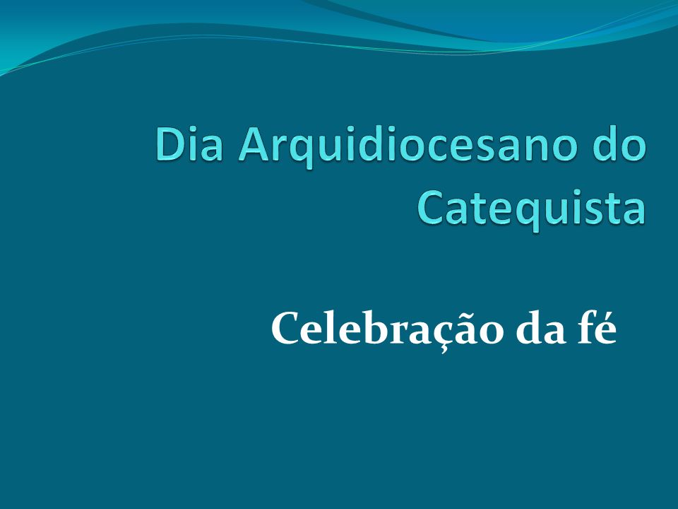 Catequizar celebrando A liturgia é a primeira e a grande escola permanente da fé.