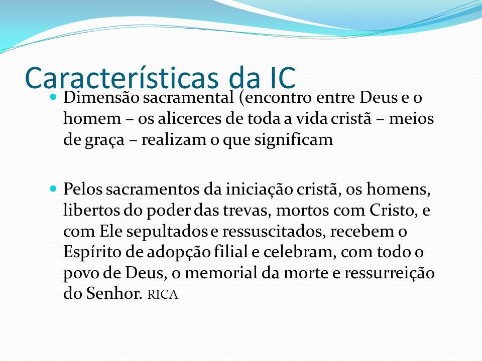Características da IC Dimensão sacramental (encontro entre Deus e o homem – os alicerces de toda a vida cristã – meios de graça – realizam o que signi