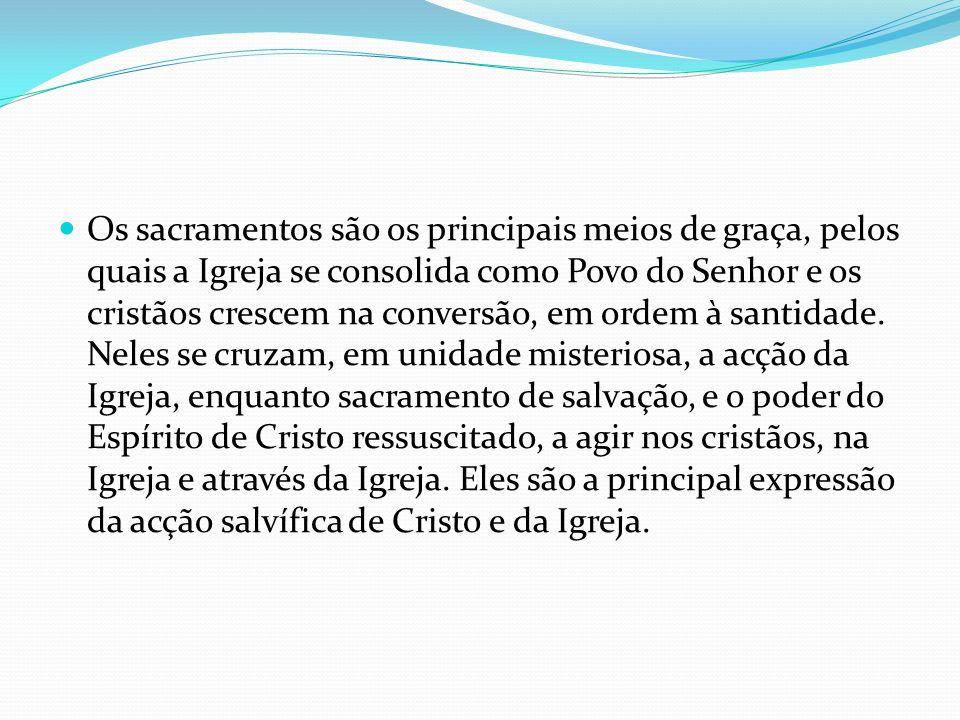 Os sacramentos são os principais meios de graça, pelos quais a Igreja se consolida como Povo do Senhor e os cristãos crescem na conversão, em ordem à