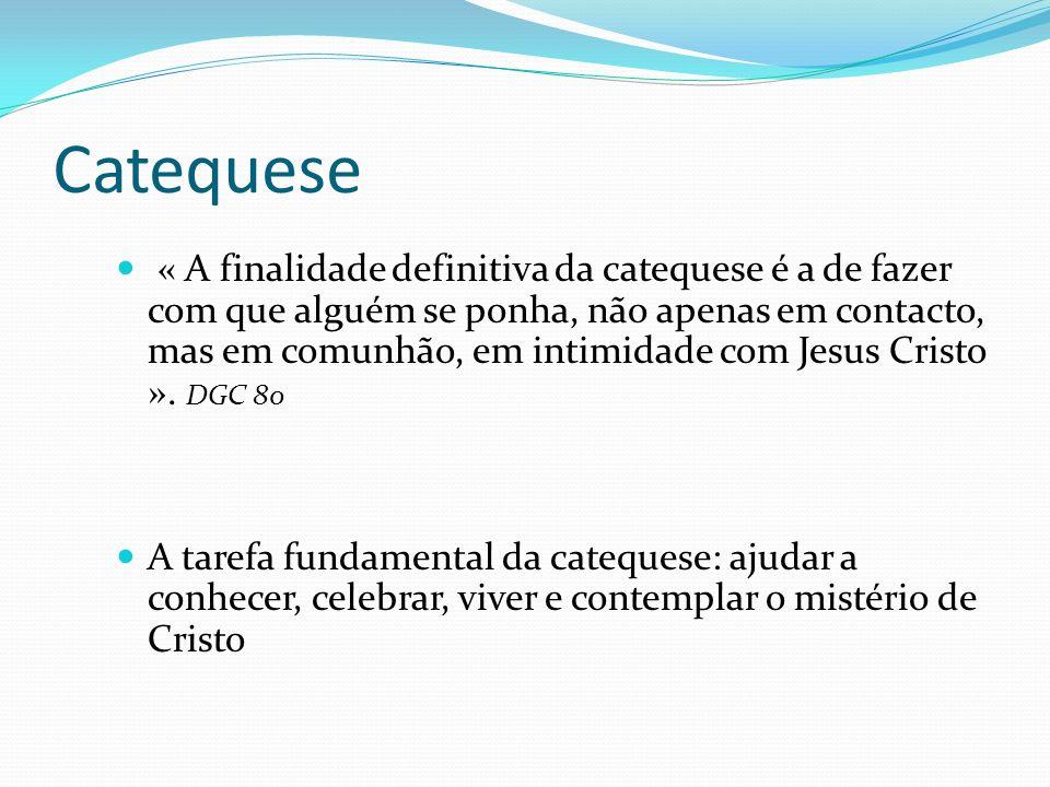Catequese « A finalidade definitiva da catequese é a de fazer com que alguém se ponha, não apenas em contacto, mas em comunhão, em intimidade com Jesu