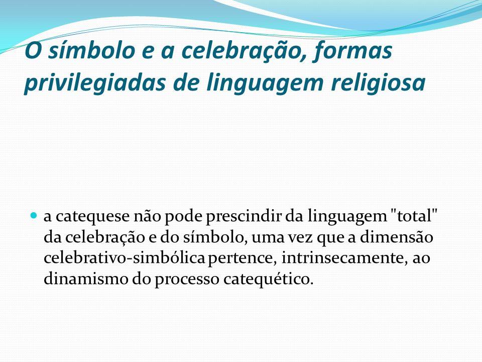 O símbolo e a celebração, formas privilegiadas de linguagem religiosa a catequese não pode prescindir da linguagem