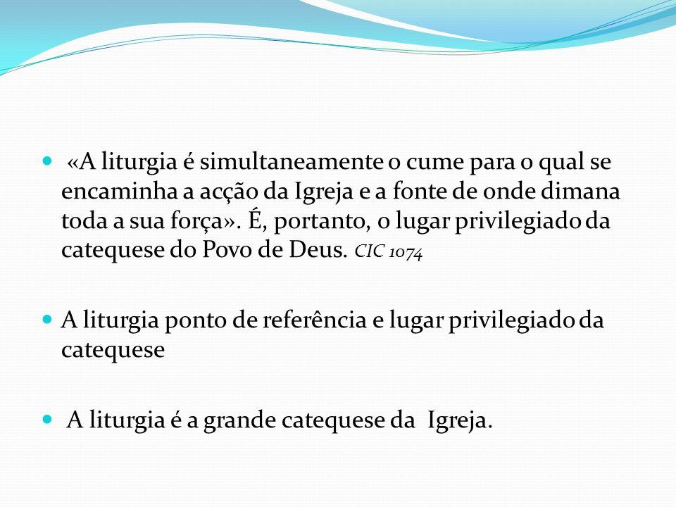 «A liturgia é simultaneamente o cume para o qual se encaminha a acção da Igreja e a fonte de onde dimana toda a sua força». É, portanto, o lugar privi