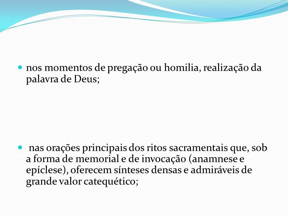nos momentos de pregação ou homilia, realização da palavra de Deus; nas orações principais dos ritos sacramentais que, sob a forma de memorial e de in