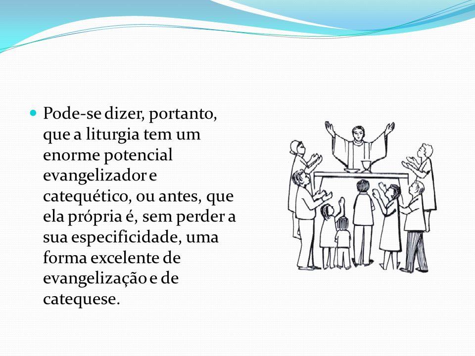 Pode-se dizer, portanto, que a liturgia tem um enorme potencial evangelizador e catequético, ou antes, que ela própria é, sem perder a sua especificid