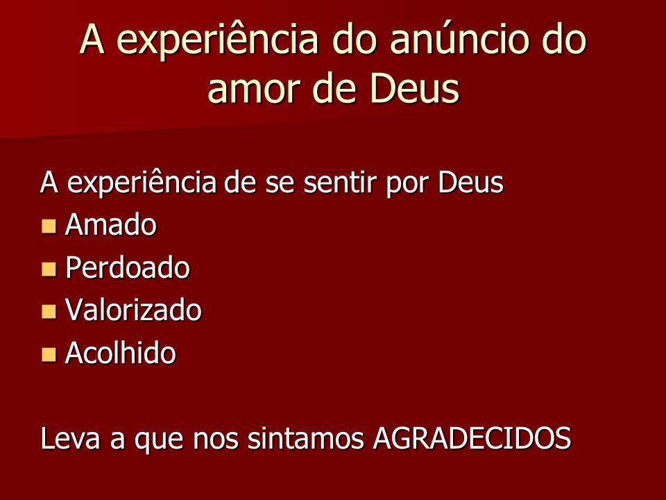 A experiência do anúncio do amor de Deus A experiência de se sentir por Deus Amado Amado Perdoado Perdoado Valorizado Valorizado Acolhido Acolhido Lev