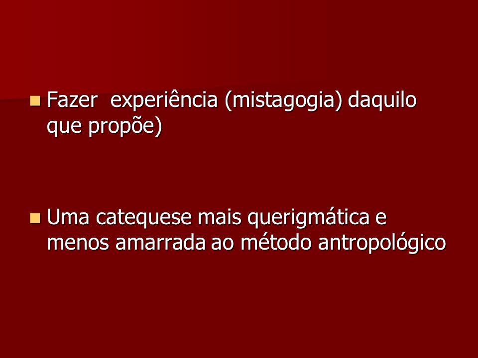 Fazer experiência (mistagogia) daquilo que propõe) Fazer experiência (mistagogia) daquilo que propõe) Uma catequese mais querigmática e menos amarrada