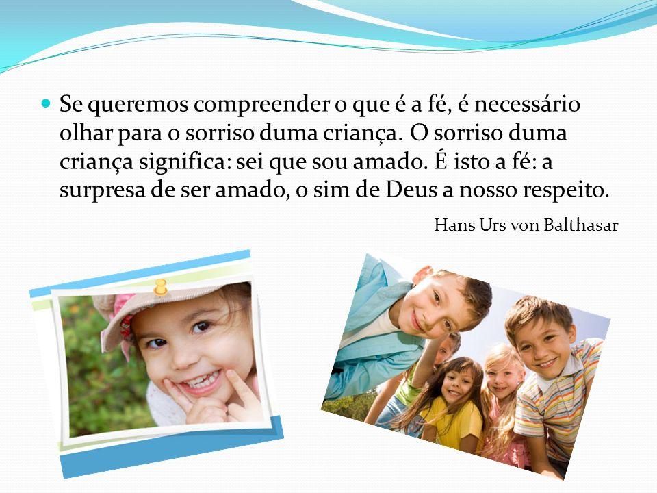 Se queremos compreender o que é a fé, é necessário olhar para o sorriso duma criança. O sorriso duma criança significa: sei que sou amado. É isto a fé