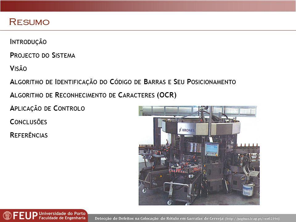 A PLICAÇÃO DE C ONTROLO A LARMES I NTRODUÇÃO P ROJECTO DO S ISTEMA V ISÃO I DENTIFICAÇÃO DO C ÓDIGO DE B ARRAS E DO SEU P OSICIONAMENTO R ECONHECIMENTO DE C ARACTERES (OCR)A PLICAÇÃO DE C ONTROLO C ONCLUSÃO R EFERÊNCIAS