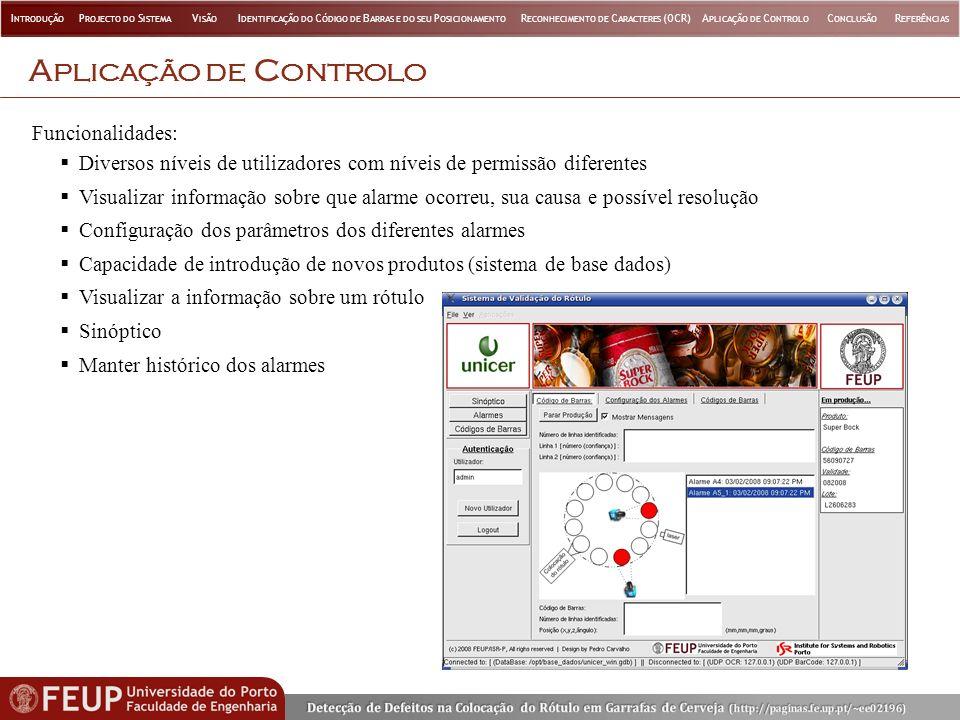 A PLICAÇÃO DE C ONTROLO Funcionalidades: Diversos níveis de utilizadores com níveis de permissão diferentes Visualizar informação sobre que alarme oco