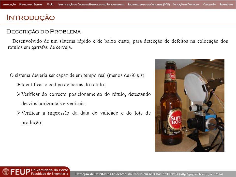 I NTRODUÇÃO D ESCRIÇÃO DO P ROBLEMA Desenvolvido de um sistema rápido e de baixo custo, para detecção de defeitos na colocação dos rótulos em garrafas de cerveja.