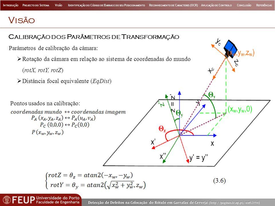 C ALIBRAÇÃO DOS P ARÂMETROS DE T RANSFORMAÇÃO V ISÃO Parâmetros de calibração da câmara: Rotação da câmara em relação ao sistema de coordenadas do mun