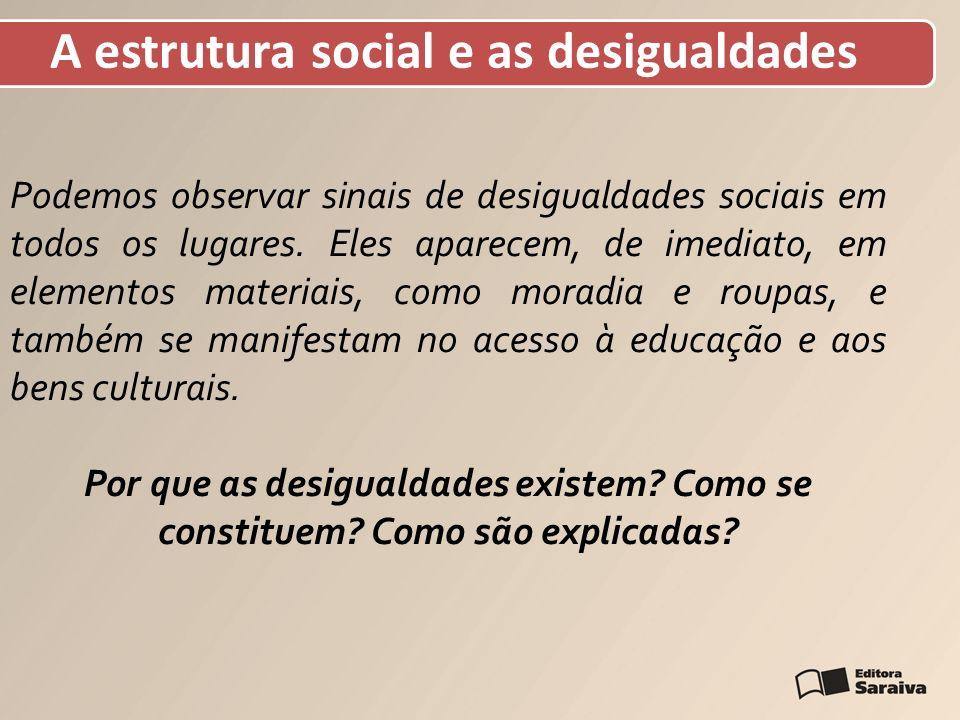 A estrutura social e as desigualdades Podemos observar sinais de desigualdades sociais em todos os lugares. Eles aparecem, de imediato, em elementos m