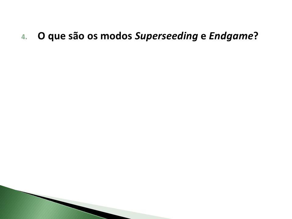 4. O que são os modos Superseeding e Endgame?