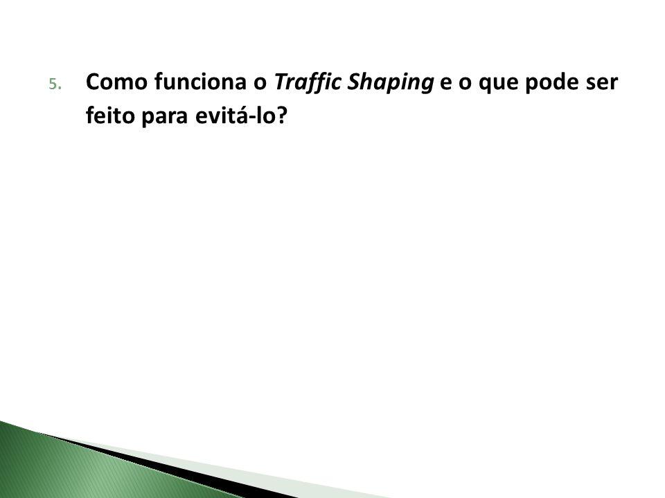 5. Como funciona o Traffic Shaping e o que pode ser feito para evitá-lo?