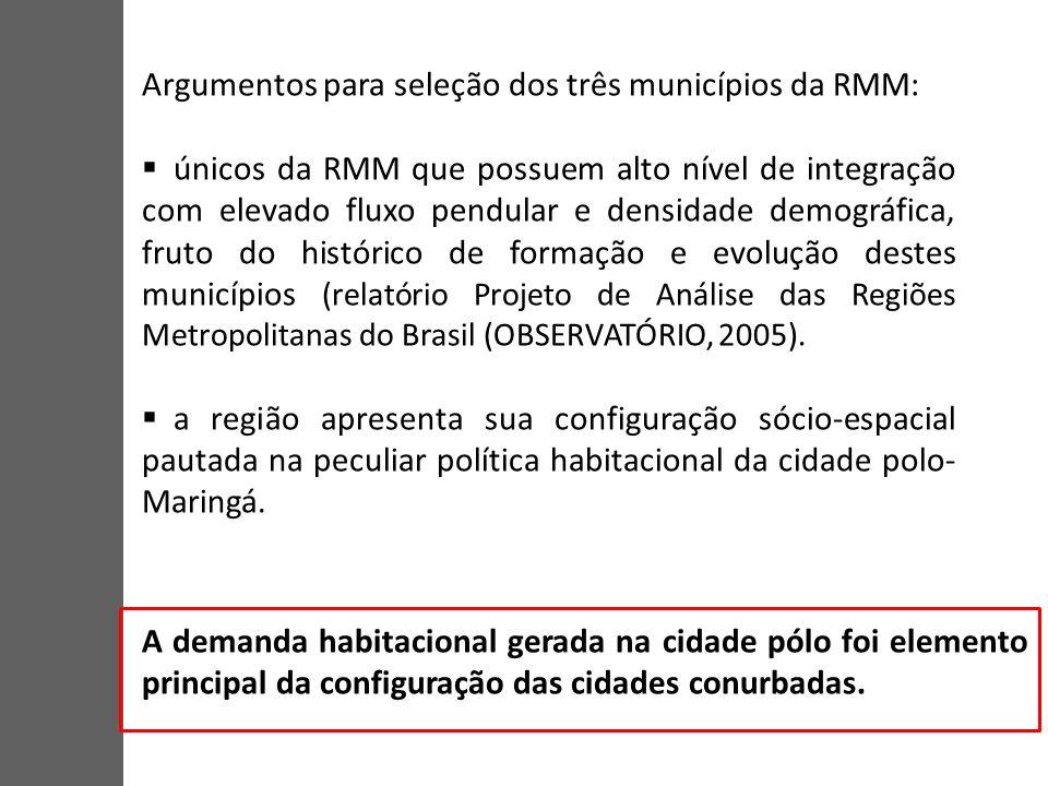 Argumentos para seleção dos três municípios da RMM: únicos da RMM que possuem alto nível de integração com elevado fluxo pendular e densidade demográfica, fruto do histórico de formação e evolução destes municípios (relatório Projeto de Análise das Regiões Metropolitanas do Brasil (OBSERVATÓRIO, 2005).