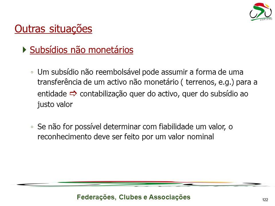 Federações, Clubes e Associações Subsídios não monetários Um subsídio não reembolsável pode assumir a forma de uma transferência de um activo não mone