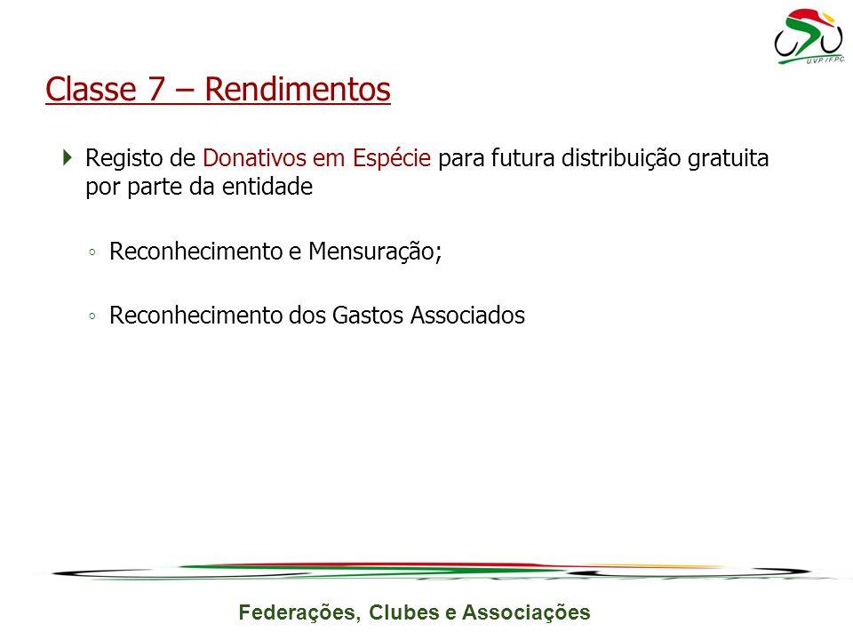 Federações, Clubes e Associações Registo de Donativos em Espécie para futura distribuição gratuita por parte da entidade Reconhecimento e Mensuração; Reconhecimento dos Gastos Associados Classe 7 – Rendimentos