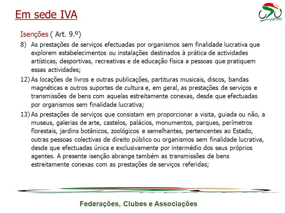 Federações, Clubes e Associações Isenções ( Art. 9.º) 8)As prestações de serviços efectuadas por organismos sem finalidade lucrativa que explorem esta