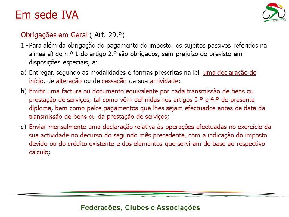 Federações, Clubes e Associações Obrigações em Geral ( Art. 29.º) 1 -Para além da obrigação do pagamento do imposto, os sujeitos passivos referidos na