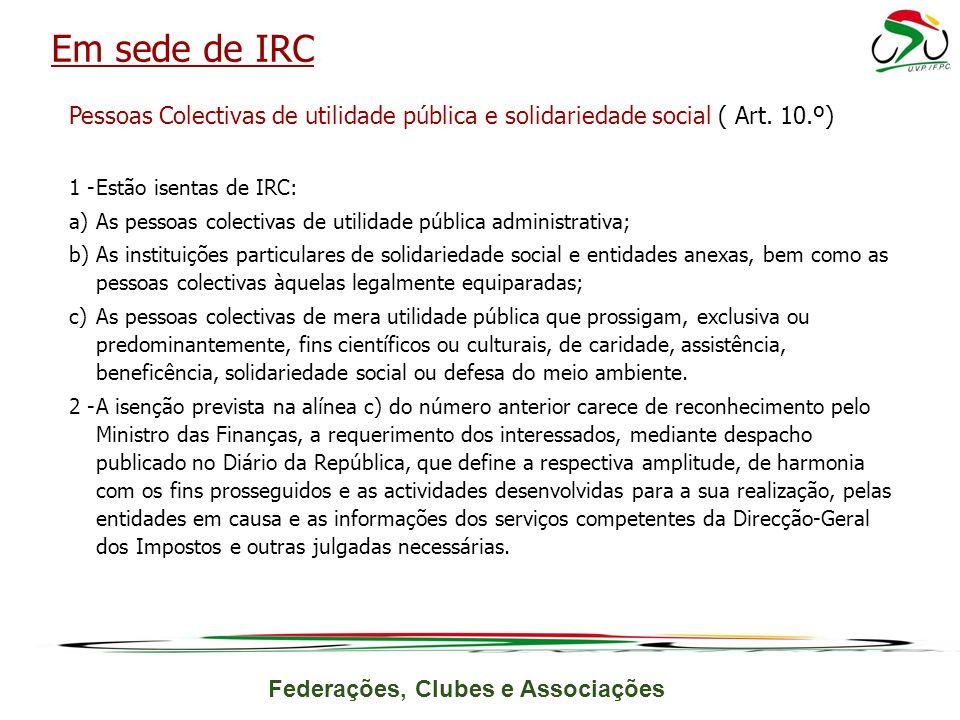 Federações, Clubes e Associações Pessoas Colectivas de utilidade pública e solidariedade social ( Art. 10.º) 1 -Estão isentas de IRC: a)As pessoas col