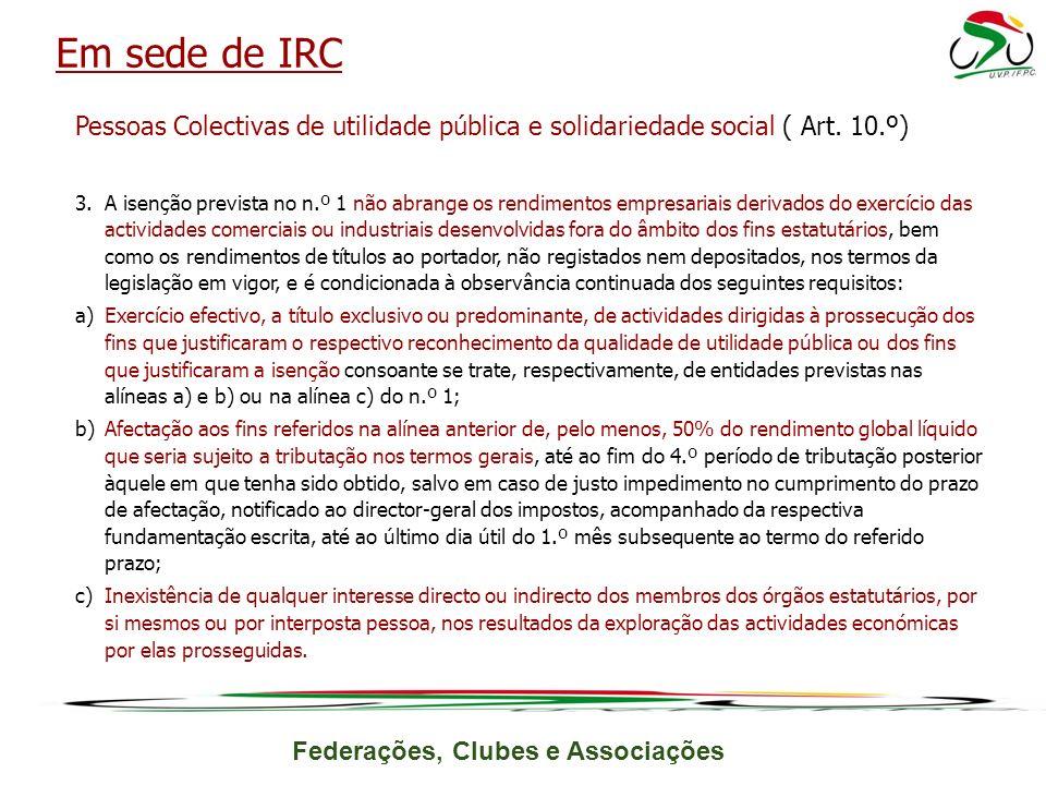 Federações, Clubes e Associações Pessoas Colectivas de utilidade pública e solidariedade social ( Art. 10.º) 3.A isenção prevista no n.º 1 não abrange