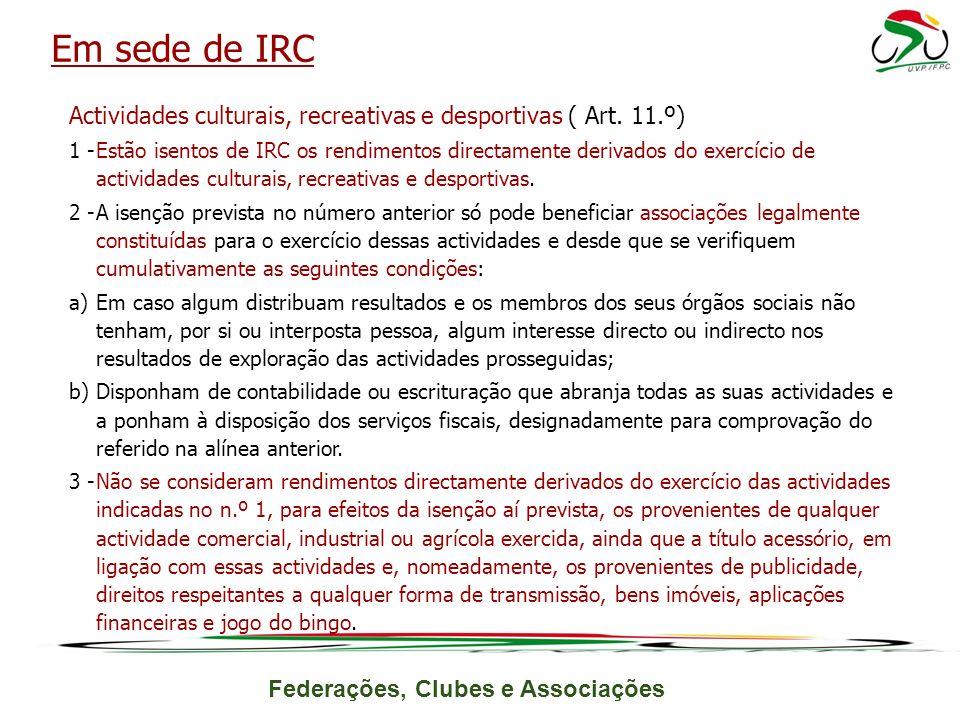 Federações, Clubes e Associações Actividades culturais, recreativas e desportivas ( Art. 11.º) 1 -Estão isentos de IRC os rendimentos directamente der