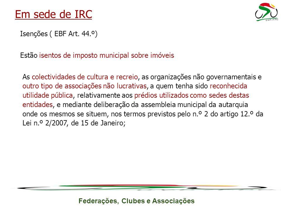Federações, Clubes e Associações Isenções ( EBF Art. 44.º) Estão isentos de imposto municipal sobre imóveis As colectividades de cultura e recreio, as