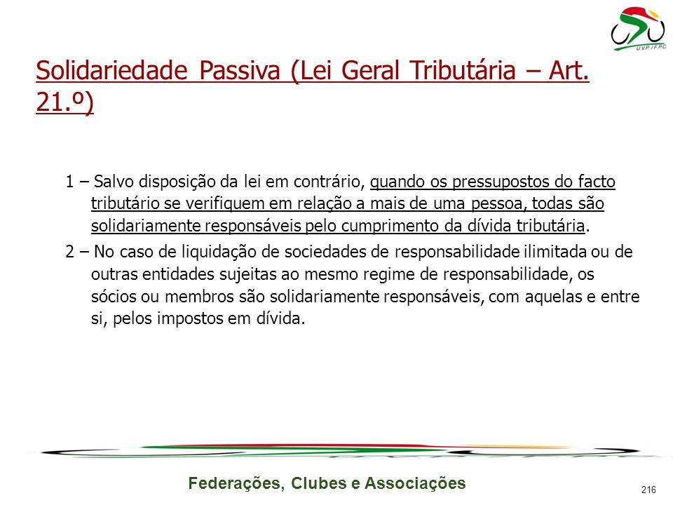 Federações, Clubes e Associações Solidariedade Passiva (Lei Geral Tributária – Art. 21.º) 1 – Salvo disposição da lei em contrário, quando os pressupo