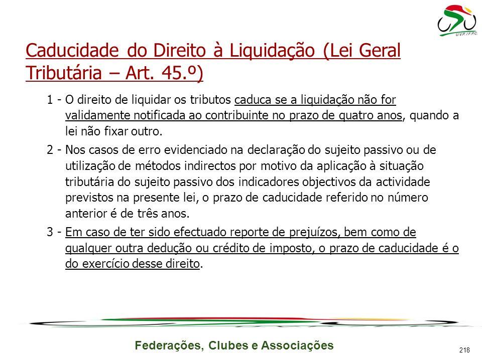 Federações, Clubes e Associações Caducidade do Direito à Liquidação (Lei Geral Tributária – Art. 45.º) 1 -O direito de liquidar os tributos caduca se