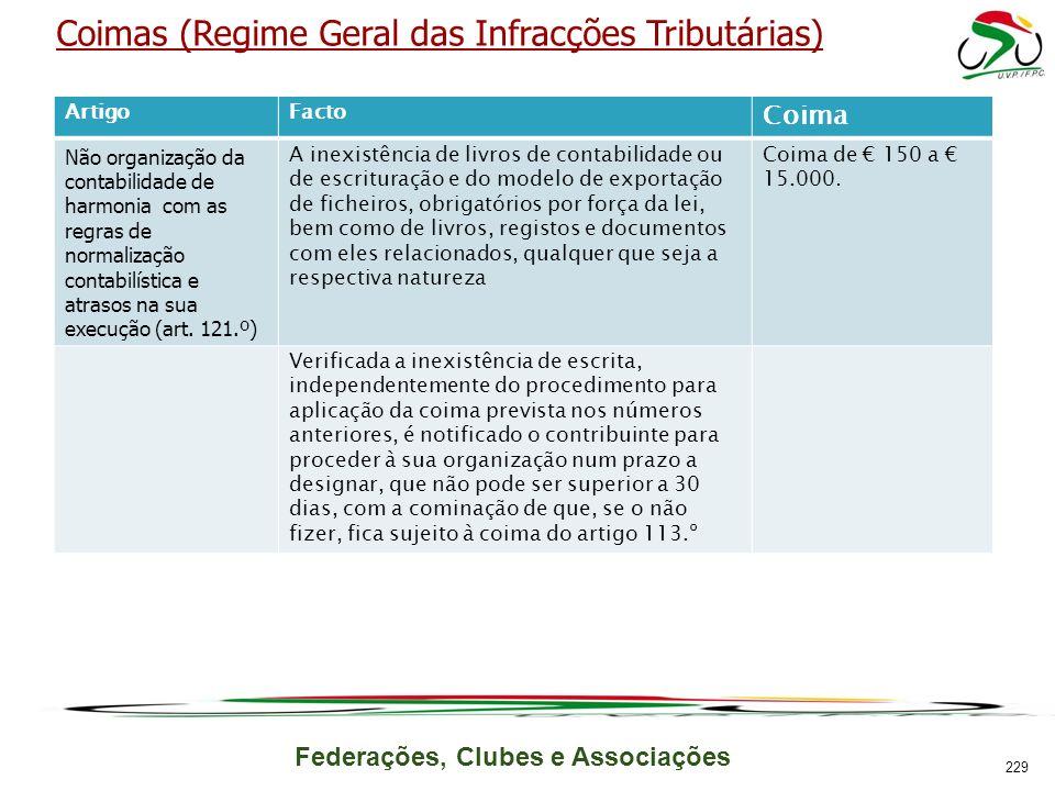 Federações, Clubes e Associações Coimas (Regime Geral das Infracções Tributárias) ArtigoFacto Coima Não organização da contabilidade de harmonia com as regras de normalização contabilística e atrasos na sua execução (art.