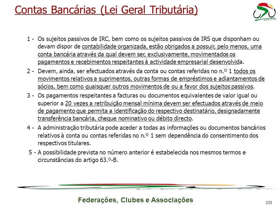 Federações, Clubes e Associações Contas Bancárias (Lei Geral Tributária) 1 -Os sujeitos passivos de IRC, bem como os sujeitos passivos de IRS que disp