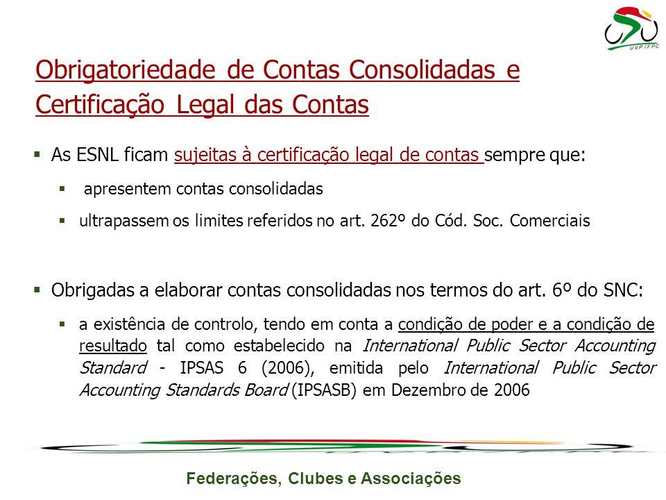 Federações, Clubes e Associações As ESNL ficam sujeitas à certificação legal de contas sempre que: apresentem contas consolidadas ultrapassem os limites referidos no art.