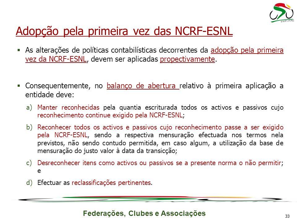 Federações, Clubes e Associações As alterações de políticas contabilísticas decorrentes da adopção pela primeira vez da NCRF-ESNL, devem ser aplicadas propectivamente.