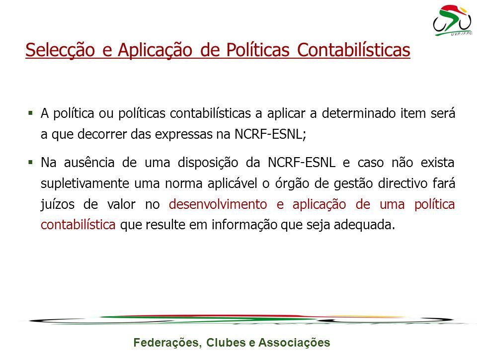 Federações, Clubes e Associações A política ou políticas contabilísticas a aplicar a determinado item será a que decorrer das expressas na NCRF-ESNL;
