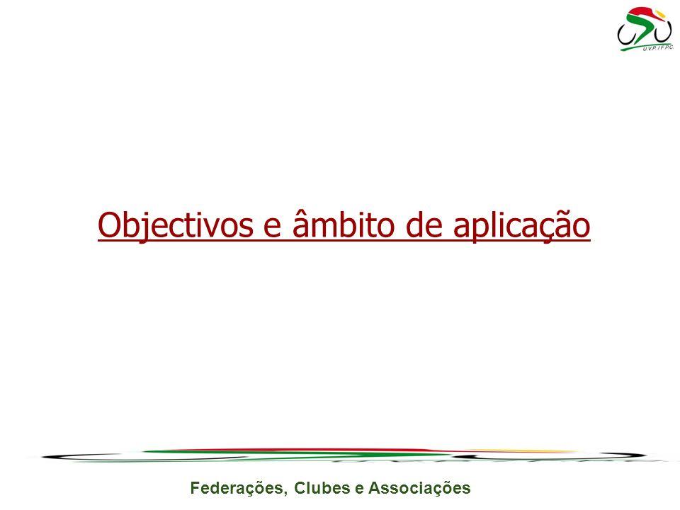 Federações, Clubes e Associações Objectivos e âmbito de aplicação