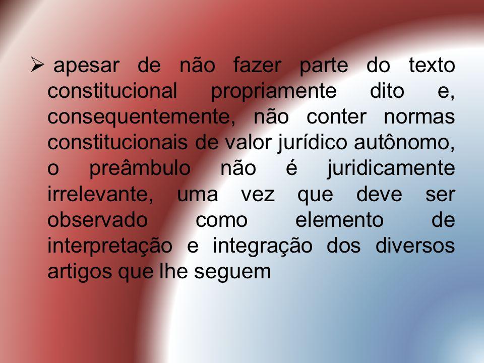 apesar de não fazer parte do texto constitucional propriamente dito e, consequentemente, não conter normas constitucionais de valor jurídico autônomo,