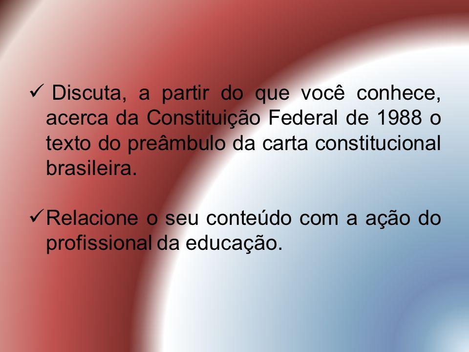 Discuta, a partir do que você conhece, acerca da Constituição Federal de 1988 o texto do preâmbulo da carta constitucional brasileira. Relacione o seu