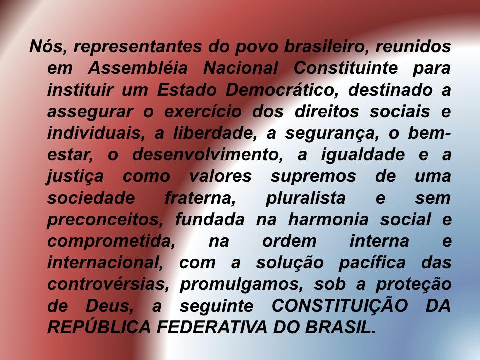 Nós, representantes do povo brasileiro, reunidos em Assembléia Nacional Constituinte para instituir um Estado Democrático, destinado a assegurar o exe