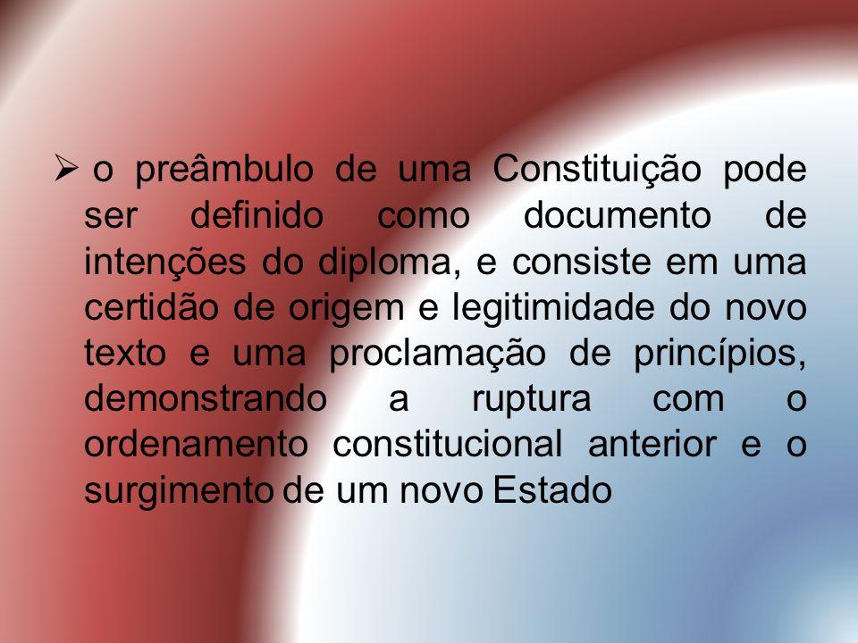 o preâmbulo de uma Constituição pode ser definido como documento de intenções do diploma, e consiste em uma certidão de origem e legitimidade do novo