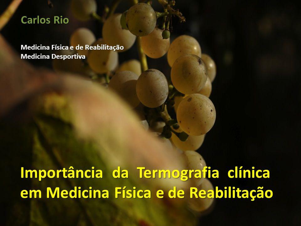 Importância da Termografia clínica em Medicina Física e de Reabilitação Carlos Rio Medicina Física e de Reabilitação Medicina Desportiva