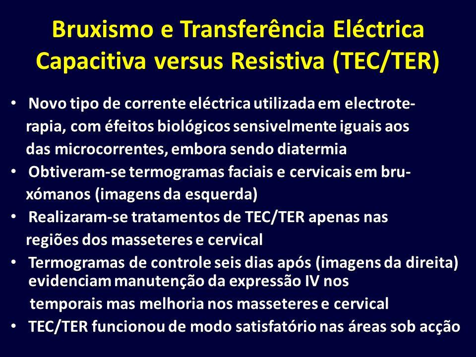 Bruxismo e Transferência Eléctrica Capacitiva versus Resistiva (TEC/TER) Novo tipo de corrente eléctrica utilizada em electrote- Novo tipo de corrente