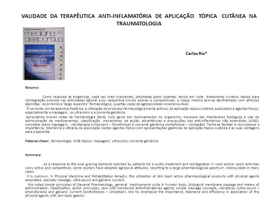 VALIDADE DA TERAPÊUTICA ANTI-INFLAMATÓRIA DE APLICAÇÃO TÓPICA CUTÂNEA NA TRAUMATOLOGIA Carlos Rio* Resumo: Como resposta às exigências, cada vez mais