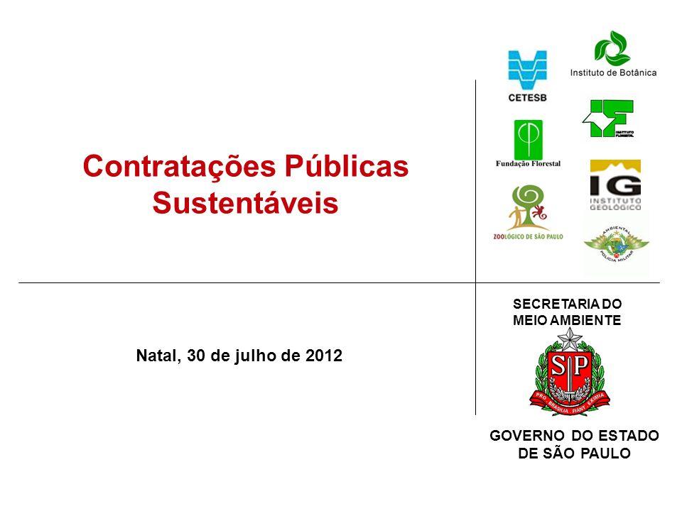 SECRETARIA DO MEIO AMBIENTE GOVERNO DO ESTADO DE SÃO PAULO Contratações Públicas Sustentáveis Natal, 30 de julho de 2012
