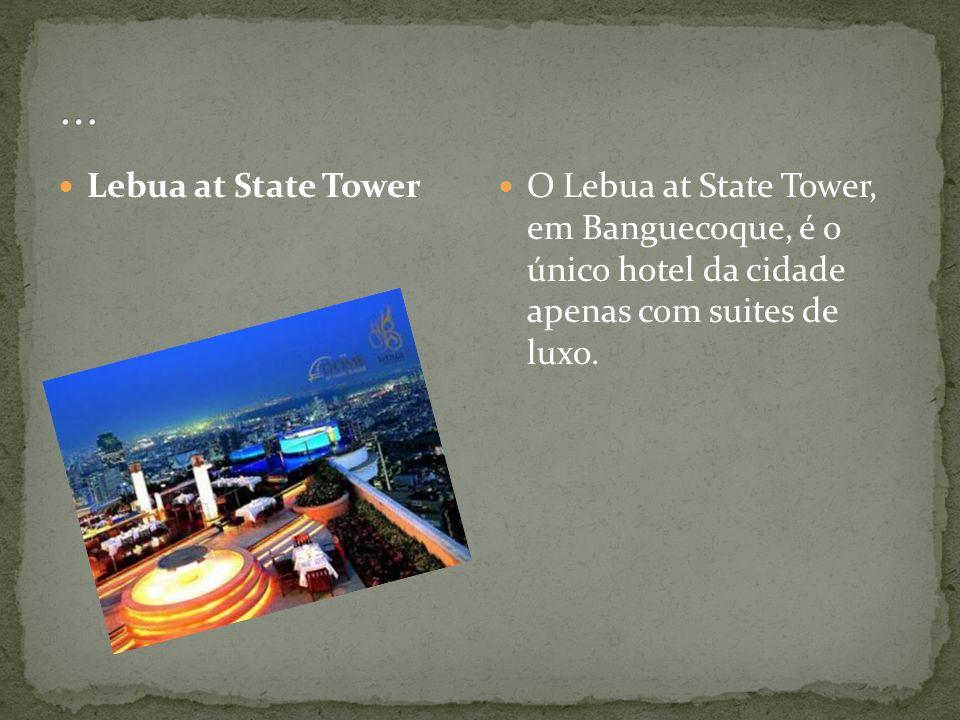 Lebua at State Tower O Lebua at State Tower, em Banguecoque, é o único hotel da cidade apenas com suites de luxo.