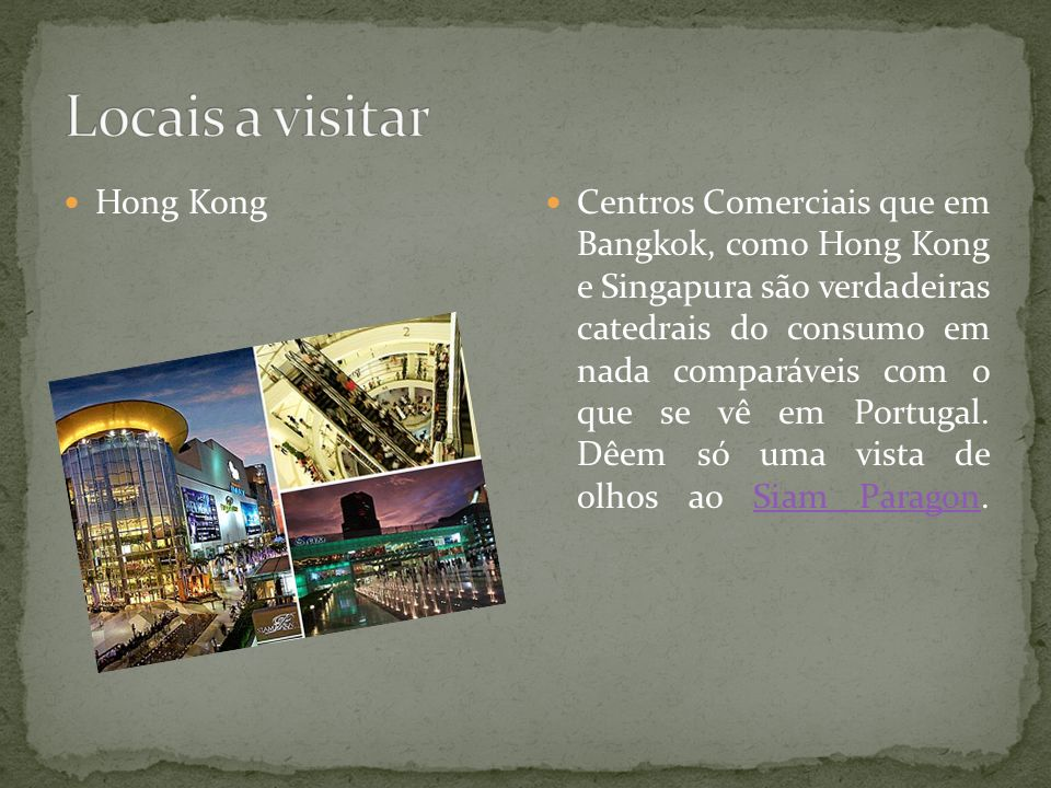 Hong Kong Centros Comerciais que em Bangkok, como Hong Kong e Singapura são verdadeiras catedrais do consumo em nada comparáveis com o que se vê em Portugal.