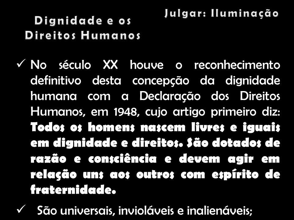 No século XX houve o reconhecimento definitivo desta concepção da dignidade humana com a Declaração dos Direitos Humanos, em 1948, cujo artigo primeir
