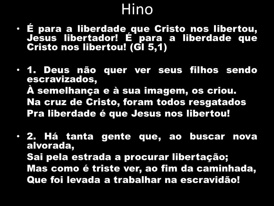 Hino É para a liberdade que Cristo nos libertou, Jesus libertador! É para a liberdade que Cristo nos libertou! (Gl 5,1) 1. Deus não quer ver seus filh
