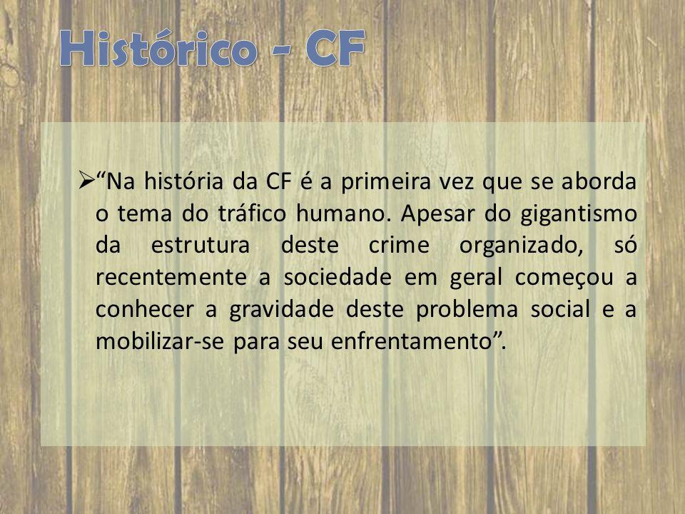 Na história da CF é a primeira vez que se aborda o tema do tráfico humano. Apesar do gigantismo da estrutura deste crime organizado, só recentemente a